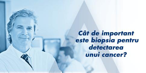 Cât de importantă este biopsia pentru detectarea unui cancer?
