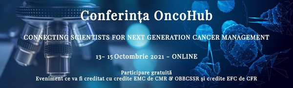 Conferința OncoHub – Connecting Scientists for Next Generation Cancer Management: 13-15 octombrie 2021