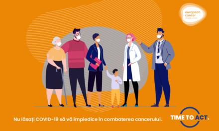 Time To Act: Nu lăsați Covid-19 să vă împiedice să luptați împotriva cancerului